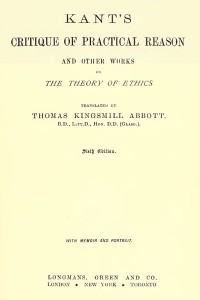 Critique of Practical Reason and Other Works on the Theory of Ethics