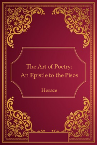 The Art of Poetry: An Epistle to the Pisos