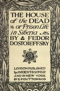 The House of the Dead, or Prison Life in Siberia