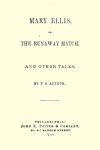 Mary Ellis; Or, The Runaway Match and Other Tales