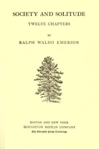 The Complete Works of Ralph Waldo Emerson (Society and Solitude)