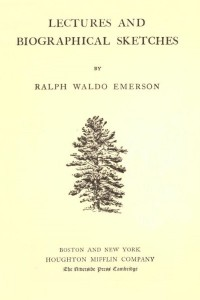 The Complete Works of Ralph Waldo Emerson (Lectures and Biographical Sketches)