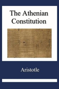 The Athenian Constitution ( Athenaion Politeia)