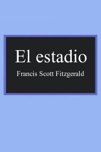 El estadio - Francis Scott Fitzgerald