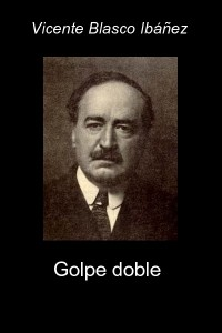 Golpe doble - Vicente Blasco Ibáñez