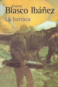 La barraca - Vicente Blasco Ibáñez