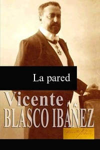 La pared - Vicente Blasco Ibáñez