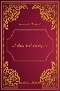 El altar y el escorpión - Robert E Howard