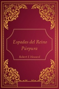 Espadas del Reino Purpura - Robert E Howard