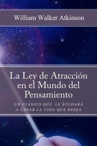 Ley de atraccion en el mundo del pensamiento - William Walker Atkinson