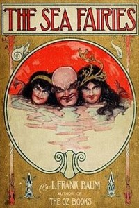 The Sea Fairies - Lyman Frank Baum