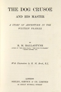 The Dog Crusoe and his Master - R M Ballantyne