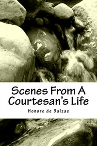Scenes from a Courtesan's Life - Honoré de Balzac
