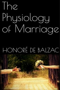 The Physiology of Marriage - Honoré de Balzac