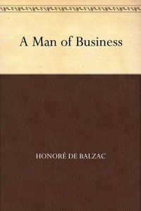A Man of Business - Honoré de Balzac