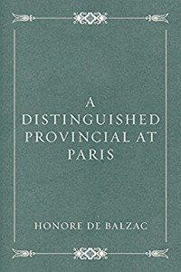 A Distinguished Provincial at Paris - Honoré de Balzac