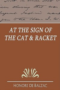 At the Sign of the Cat and Racket - Honoré de Balzac