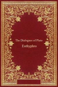 The Dialogues of Plato - Euthyphro - Plato