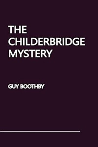 The Childerbridge Mystery - Guy Boothby