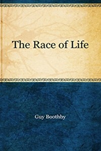 The Race of Life - Guy Boothby