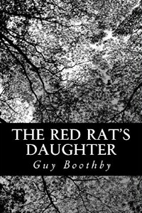 The Red Rat's Daughter - Guy Boothby