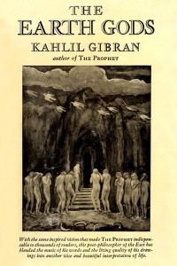 The Earth Gods - Kahlil Gibran