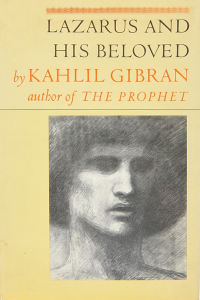 Lazarus and his Beloved - Kahlil Gibran