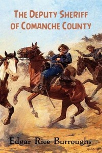 The Deputy Sheriff of Comanche County - Edgar Rice Burroughs