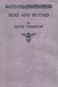 Here and Beyond - Edith Wharton