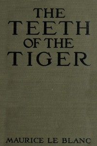 The Teeth of the Tiger - Maurice Leblanc