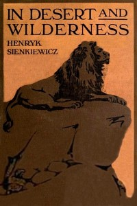 In Desert and Wilderness - Henryk Sienkiewicz