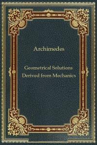 Geometrical Solutions Derived from Mechanics - Archimedes