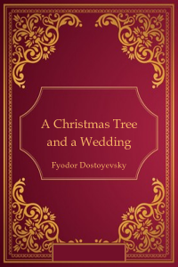 A Christmas Tree and a Wedding - Fyodor Dostoyevsky