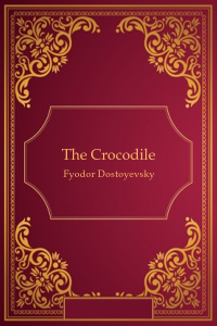 The Crocodile - Fyodor Dostoyevsky