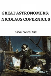 Great Astronomers Nicolaus Copernicus - Robert Stawel Ball