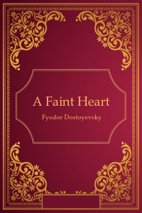 A Faint Heart - Fyodor Dostoyevsky