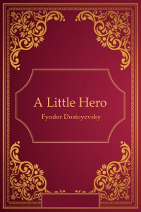 A Little Hero - Fyodor Dostoyevsky