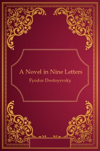 A Novel in Nine Letters - Fyodor Dostoyevsky