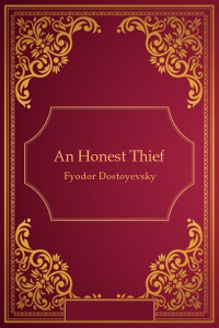 An Honest Thief - Fyodor Dostoyevsky