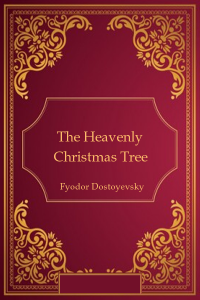The Heavenly Christmas Tree - Fyodor Dostoyevsky