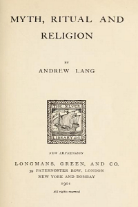Myth Ritual and Religion - Andrew Lang