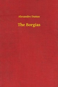 The-Borgias-Alexandre-Dumas