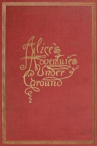 Alices Adventures Under Ground - Lewis Carroll