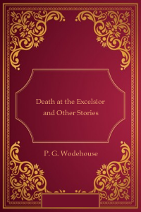 Death at the Excelsior and Other Stories - P G Wodehouse