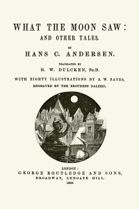 What the Moon Saw - Hans Christian Andersen