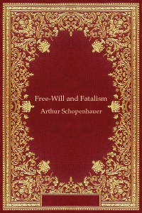 Free-Will and Fatalism - Arthur Schopenhauer