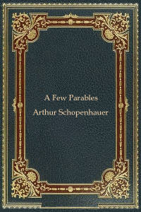 A Few Parables - Arthur Schopenhauer