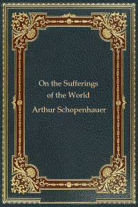On the Sufferings of the World - Arthur Schopenhauer