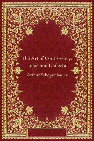 The Art of Controversy: Logic and Dialectic