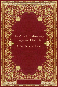 The Art of Controversy Logic and Dialectic - Arthur Schopenhauer